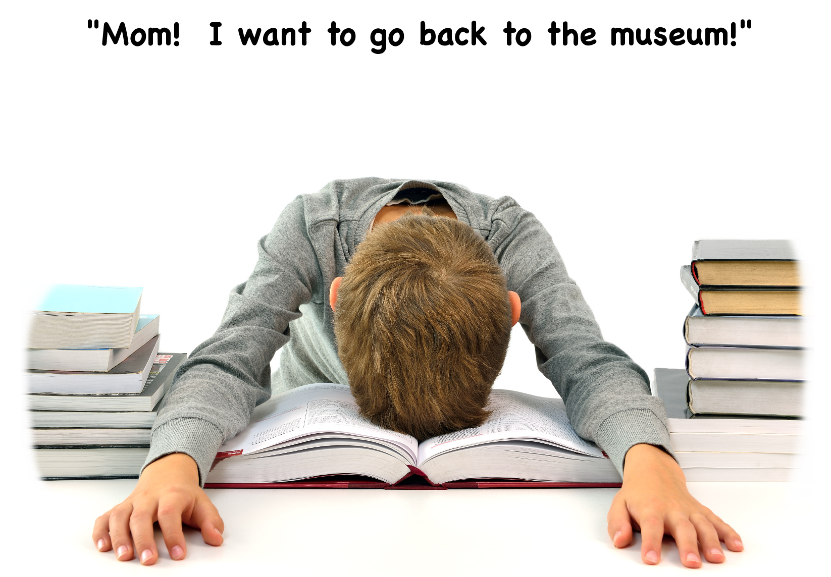 Mom!  I want to go back to the museum!